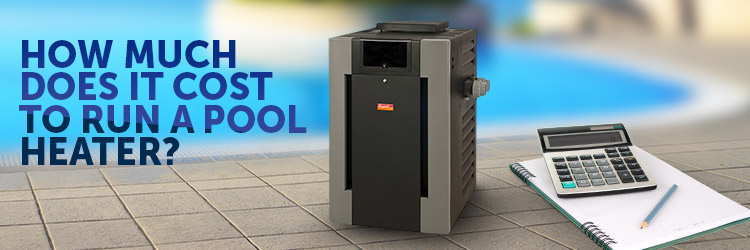 How Much Does it Cost to Run a Pool Heater