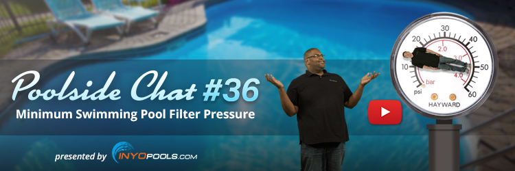 Poolside Chat Episode 36: Minimum Swimming Pool Filter Pressure
