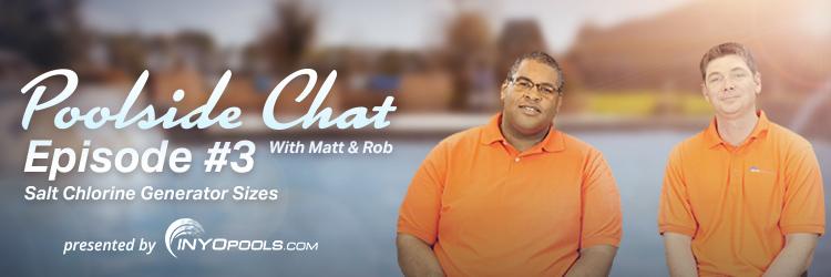 Poolside Chat - Salt Chlorinator Sizing - Inyopools Episode 3
