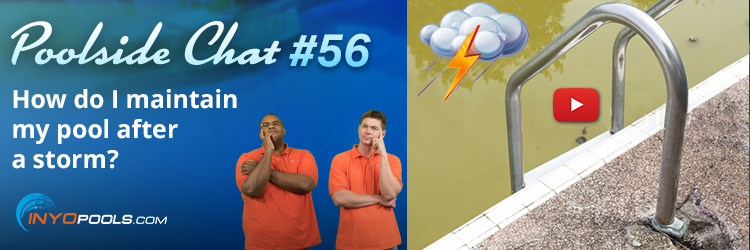 PSC Ep. 56: How do I maintain my pool after a storm?